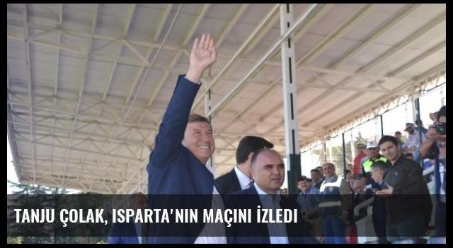 Tanju Çolak, Isparta'nın Maçını İzledi