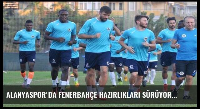 Alanyaspor'da Fenerbahçe hazırlıkları sürüyor