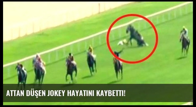 Attan düşen jokey hayatını kaybetti!
