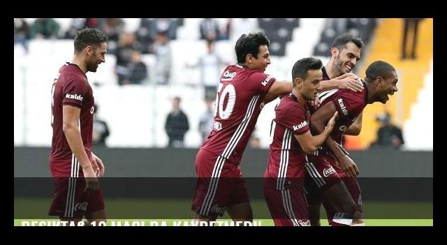Beşiktaş 12 maçı da kaybetmedi!
