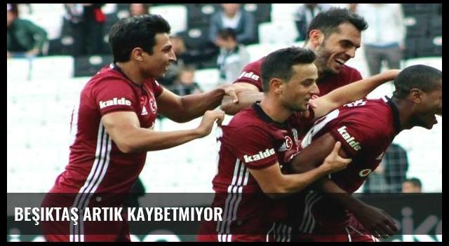 Beşiktaş artık kaybetmiyor