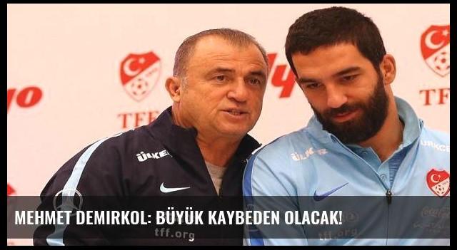 Mehmet Demirkol: Büyük kaybeden olacak!