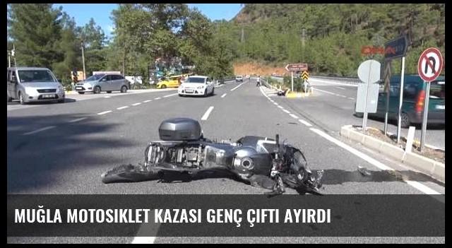 Muğla Motosiklet Kazası Genç Çifti Ayırdı