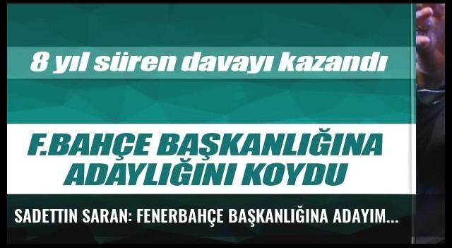 Sadettin Saran: Fenerbahçe Başkanlığına adayım