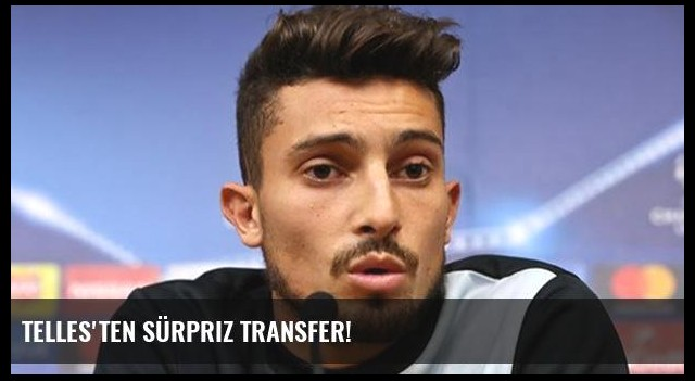 Telles'ten sürpriz transfer!
