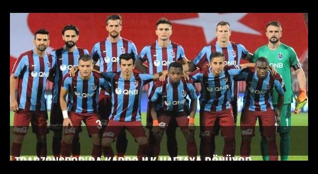 Trabzonspor'da kadro ilk haftaya dönüyor