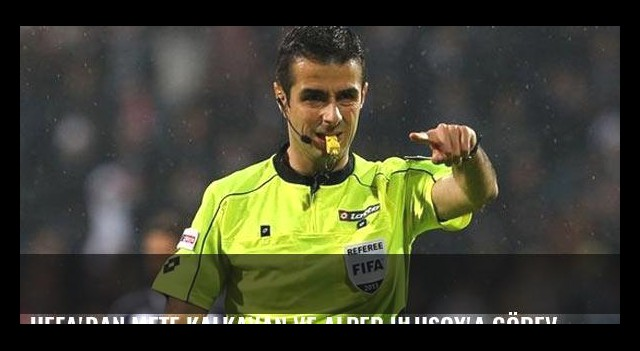 UEFA'dan Mete Kalkavan ve Alper Ulusoy'a görev