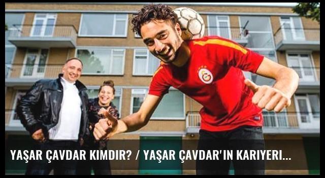 Yaşar Çavdar kimdir? / Yaşar Çavdar'ın kariyeri