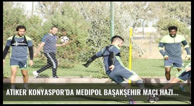 Atiker Konyaspor'da Medipol Başakşehir maçı hazırlıkları başladı