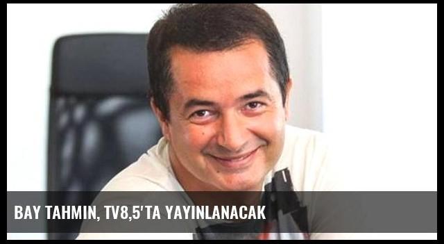 Bay Tahmin, TV8,5'ta Yayınlanacak