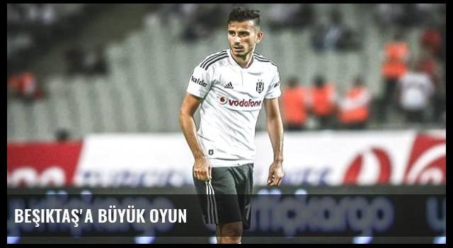 Beşiktaş'a büyük oyun
