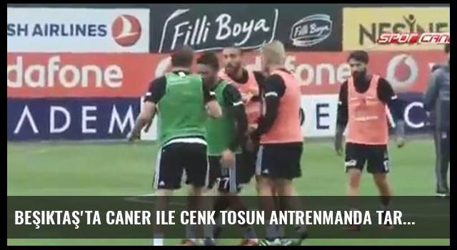 Beşiktaş'ta Caner ile Cenk Tosun Antrenmanda Tartışma Yaşadı