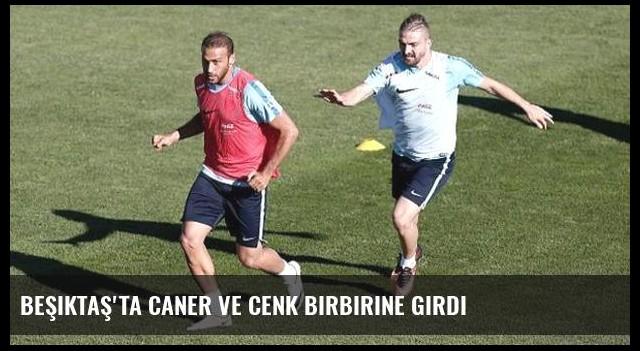 Beşiktaş'ta Caner ve Cenk birbirine girdi