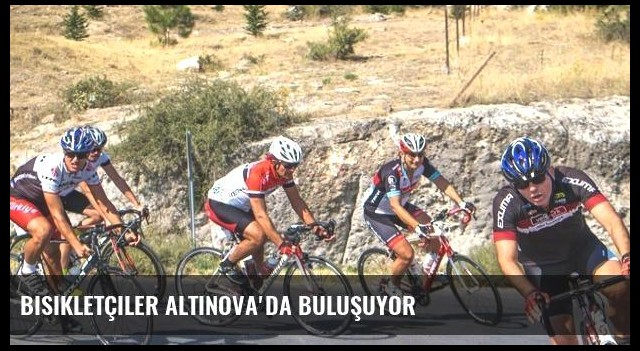 Bisikletçiler Altınova'da Buluşuyor