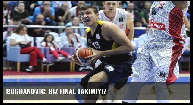 Bogdanovic: Biz final takımıyız