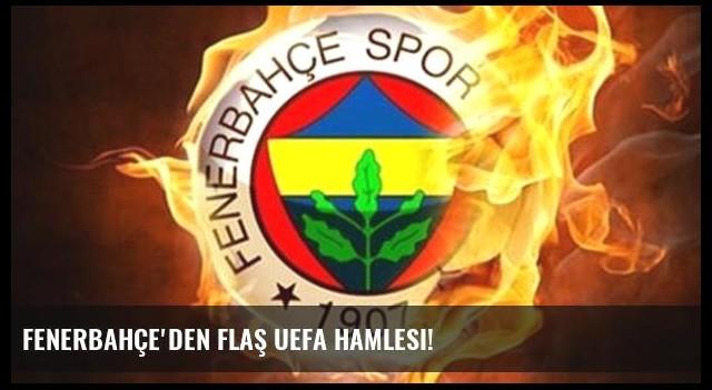 Fenerbahçe'den flaş UEFA hamlesi!