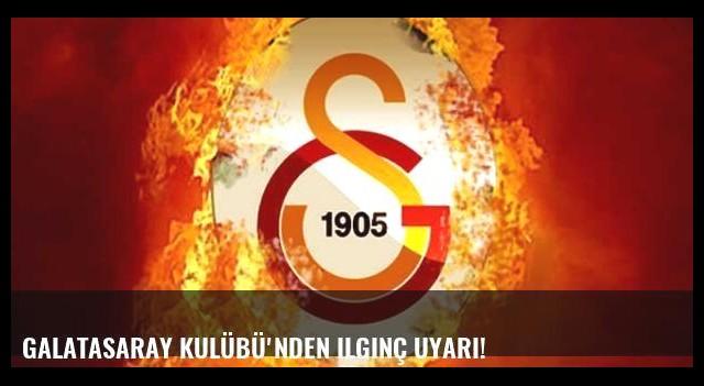 Galatasaray Kulübü'nden ilginç uyarı!
