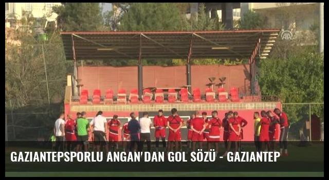 Gaziantepsporlu Angan'dan Gol Sözü - Gaziantep