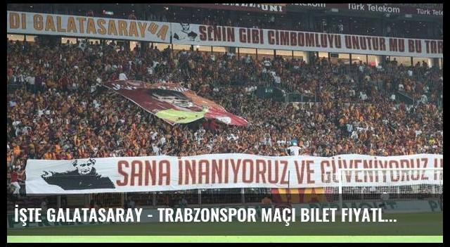 İşte Galatasaray - Trabzonspor maçı bilet fiyatları