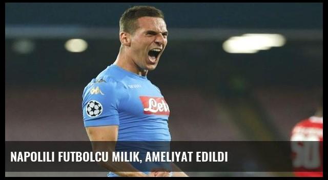 Napolili futbolcu Milik, ameliyat edildi