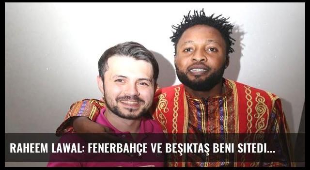 Raheem Lawal: Fenerbahçe ve Beşiktaş beni sitedi