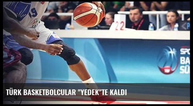 Türk basketbolcular 'yedek'te kaldı