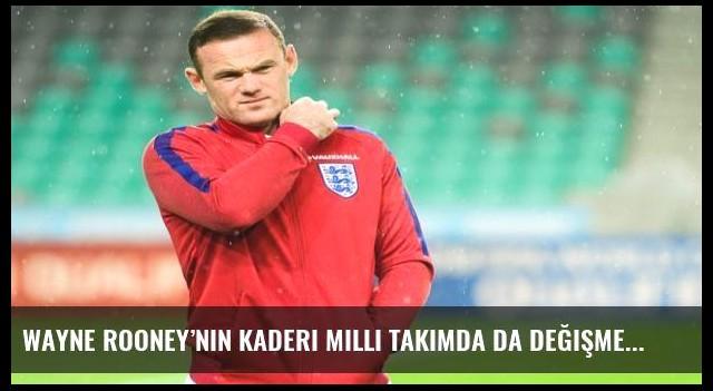 Wayne Rooney'nin kaderi milli takımda da değişmedi