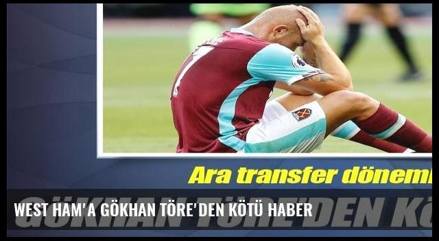 West Ham'a Gökhan Töre'den kötü haber