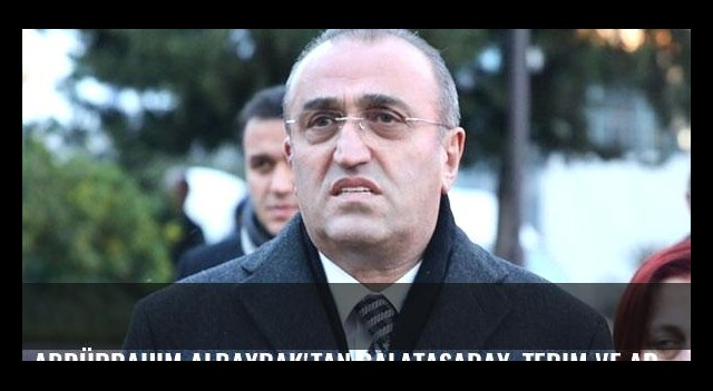 Abdürrahim Albayrak'tan Galatasaray, Terim ve Arda açıklaması