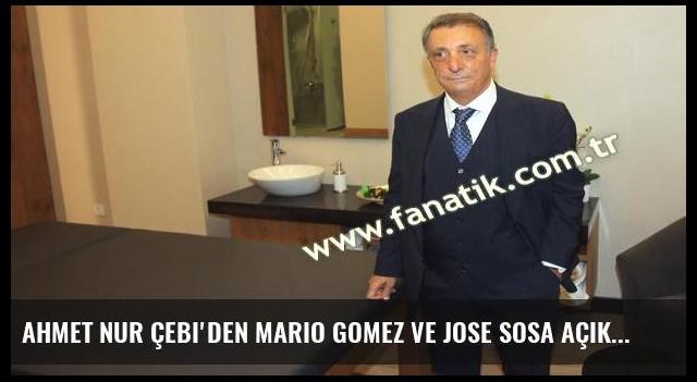 Ahmet Nur Çebi'den Mario Gomez ve Jose Sosa açıklaması!