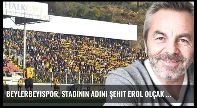 Beylerbeyispor, Stadının Adını Şehit Erol Olçak Olarak Değiştirecek