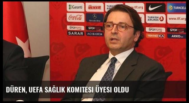 Düren, UEFA Sağlık Komitesi üyesi oldu