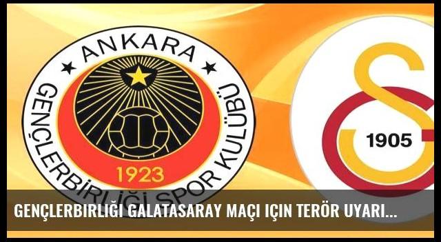 Gençlerbirliği Galatasaray maçı için terör uyarısı!