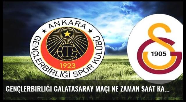 Gençlerbirliği Galatasaray maçı ne zaman saat kaçta hangi kanalda?
