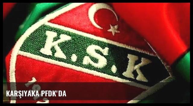 Karşıyaka PFDK'da