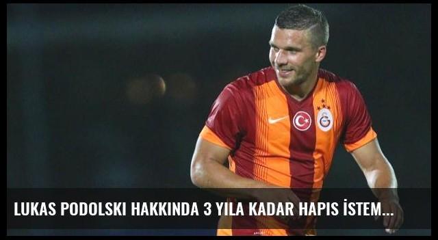 Lukas Podolski Hakkında 3 Yıla Kadar Hapis İstemiyle Dava Açıldı