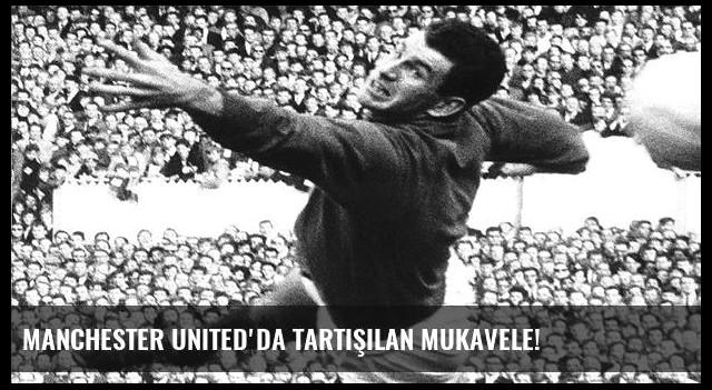 Manchester United'da tartışılan mukavele!