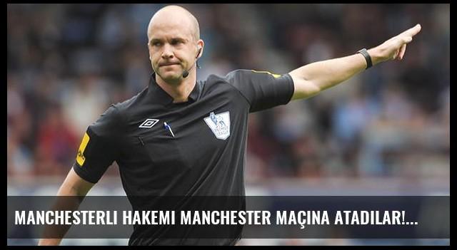 Manchesterlı hakemi Manchester maçına atadılar!
