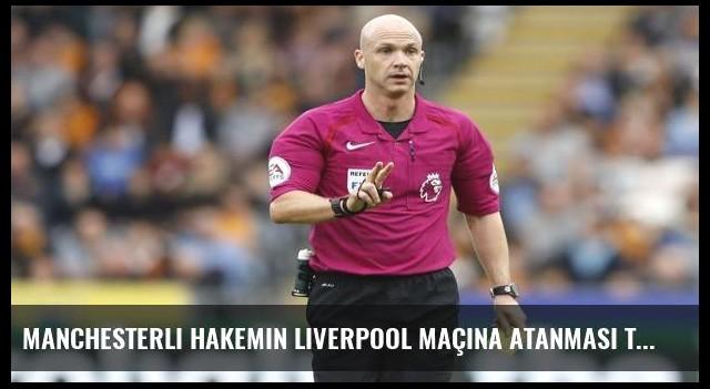 Manchesterlı hakemin Liverpool maçına atanması tepki çekti
