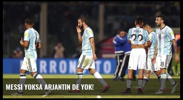 Messi yoksa Arjantin de yok!