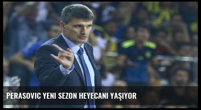 Perasovic yeni sezon heyecanı yaşıyor