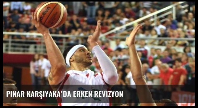 Pınar Karşıyaka'da erken revizyon