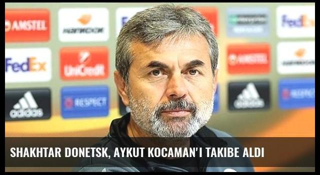 Shakhtar Donetsk, Aykut Kocaman'ı Takibe Aldı