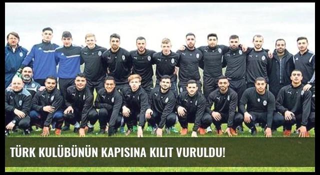 Türk kulübünün kapısına kilit vuruldu!