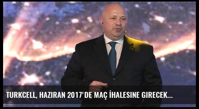 Turkcell, Haziran 2017'de Maç İhalesine Girecek