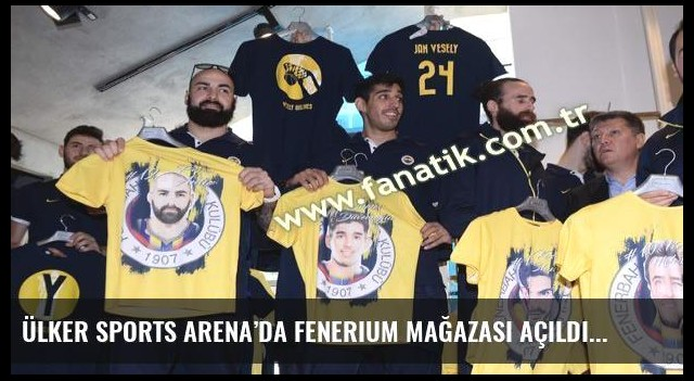 Ülker Sports Arena'da Fenerium mağazası açıldı