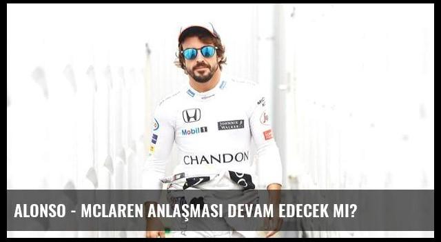 Alonso - McLaren anlaşması devam edecek mi?