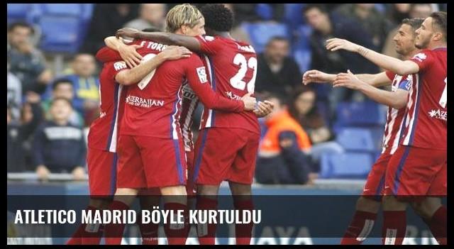 Atletico Madrid böyle kurtuldu