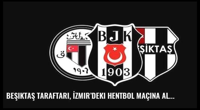 Beşiktaş taraftarı, İzmir'deki hentbol maçına alınmayacak