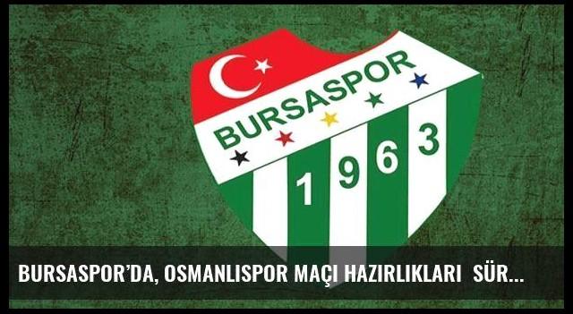 Bursaspor'da, Osmanlıspor maçı hazırlıkları  sürdü